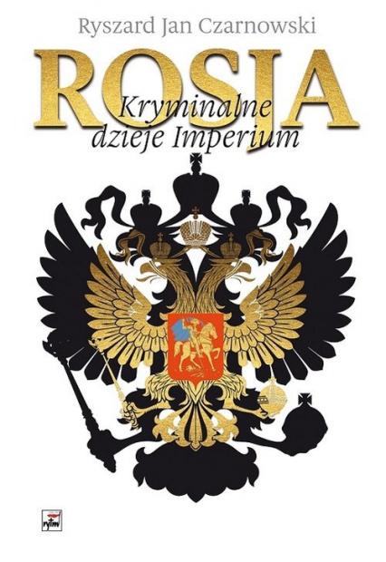 Rosja Kryminalne dzieje Imperium - Czarnowski Ryszard Jan | okładka