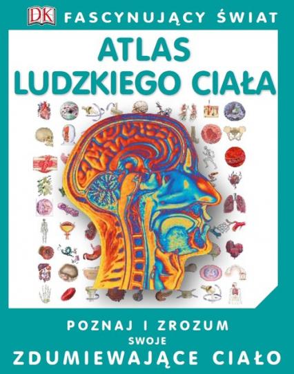 Fascynujący Świat Atlas ludzkiego ciała - Richard Walker | okładka