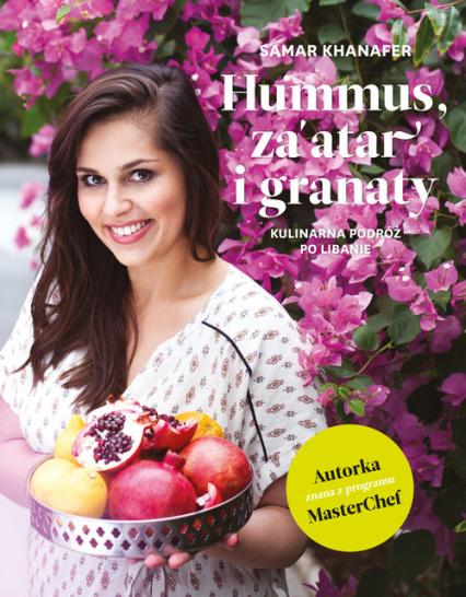 Hummus, za'atar i granaty Kulinarna podróż po Libanie - Samar Khanafer | okładka