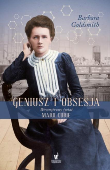 Geniusz i obsesja Wewnętrzny świat Marii Curie - Barbara Goldsmith | okładka