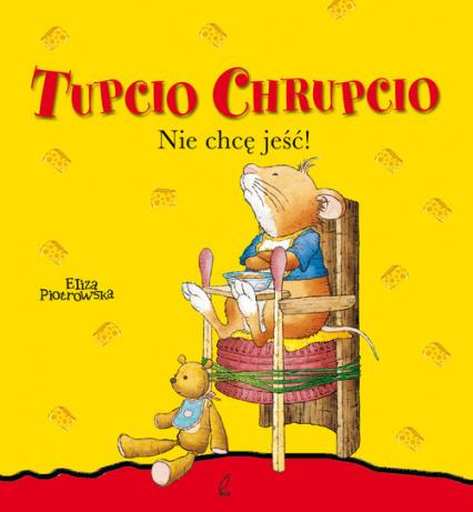 Tupcio Chrupcio Nie chcę jeść - Eliza Piotrowska | okładka