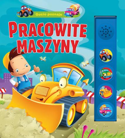Gucio poznaje pracowite maszyny - Urszula Kozłowska | okładka