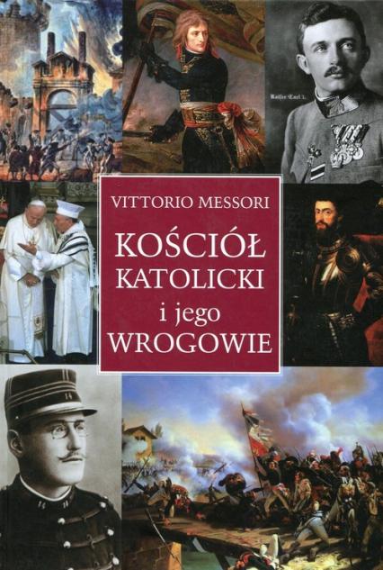 Kościół katolicki i jego wrogowie Inne spojrzenie na historię i współczesność - Vittorio Messori   okładka