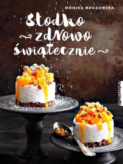Słodko, zdrowo, świątecznie - Monika Mrozowska | okładka