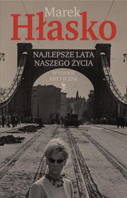 Najlepsze lata naszego życia Wydanie krytyczne - Marek Hłasko   okładka