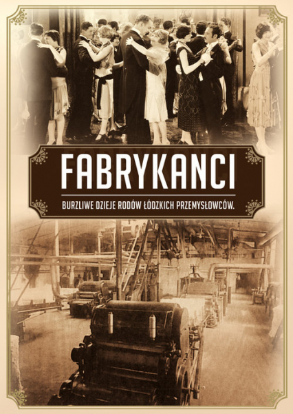 Fabrykanci Burzliwe dzieje łódzkich bogaczy - Szymański Marcin Jakub, Torański Błażej | okładka