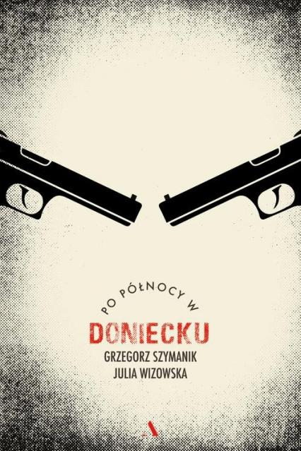 Po północy w Doniecku - Szymanik Grzegorz, Wizowska Julia | okładka