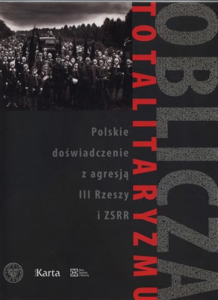 Oblicza totalitaryzmu Polskie doświadczenie z agresją III Rzeszy i ZSRR -  | okładka