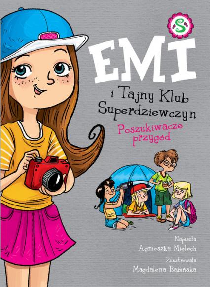 Emi i Tajny Klub Superdziewczyn Poszukiwacze przygód - Agnieszka Mielech | okładka