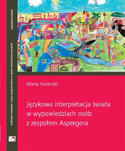 Językowa interpretacja świata w wypowiedziach osób z zespołem Aspergera - Marta Korendo | okładka