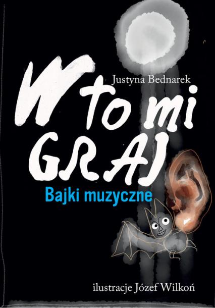 W to mi graj Bajki muzyczne - Justyna Bednarek | okładka
