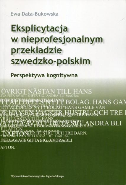 Eksplicytacja w nieprofesjonalnym przekładzie szwedzko-polskim Perspektywa kognitywna - Ewa Data-Bukowska | okładka