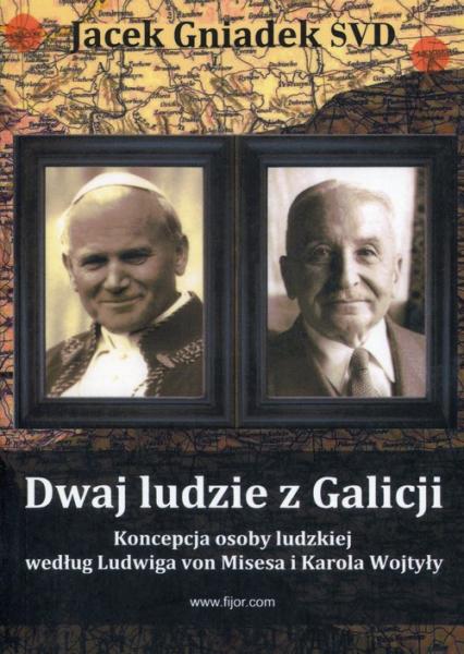 Dwaj ludzie z Galicji Koncepcja osoby ludzkiej według Ludwiga von Misesa i Karola Wojtyły - Jacek Gniadek   okładka