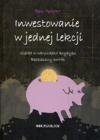 Inwestowanie w jednej lekcji Giełda w warunkach kryzysu Bezpieczny portfel - Mark Skousen | okładka