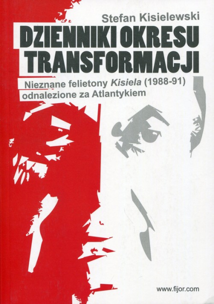 Dzienniki okresu transformacji Nieznane felietony Kisiela (1988-91) odnalezione za Atlantykiem - Stefan Kisielewski   okładka