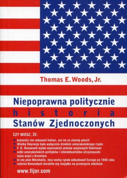 Niepoprawna politycznie historia Stanów Zjednoczonych - Woods Thomas E.   okładka