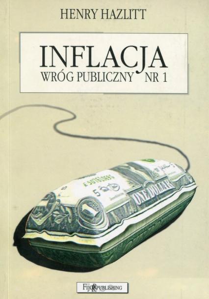 Inflacja wróg publiczny nr 1 - Henry Hazlitt | okładka