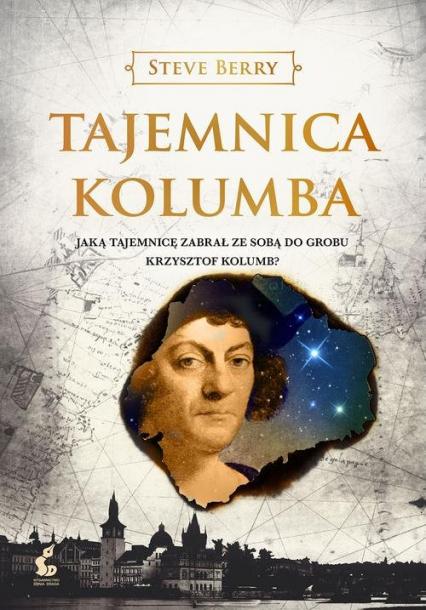 Tajemnica Kolumba Jaką tajemnicę zabrał ze sobą do grobu Krzysztof Kolumb? - Steve Berry | okładka