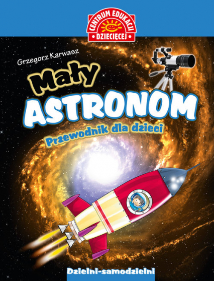 Mały astronom Przewodnik dla dzieci - Grzegorz Karwasz   okładka