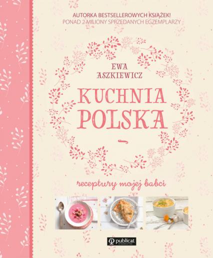 Kuchnia polska Receptury mojej babci - Ewa Aszkiewicz | okładka