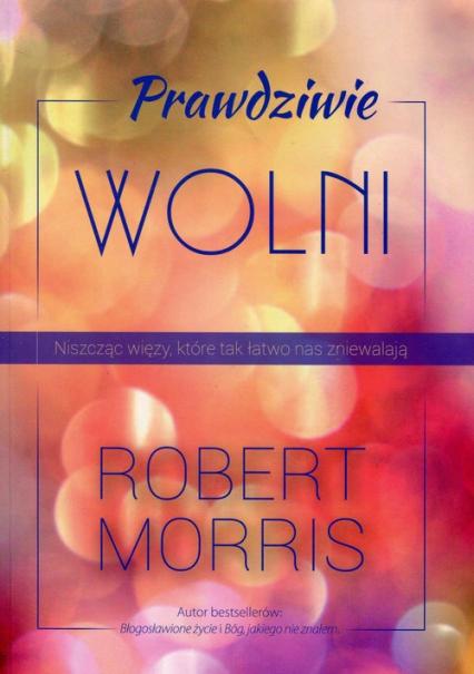Prawdziwie wolni - Robert Morris | okładka