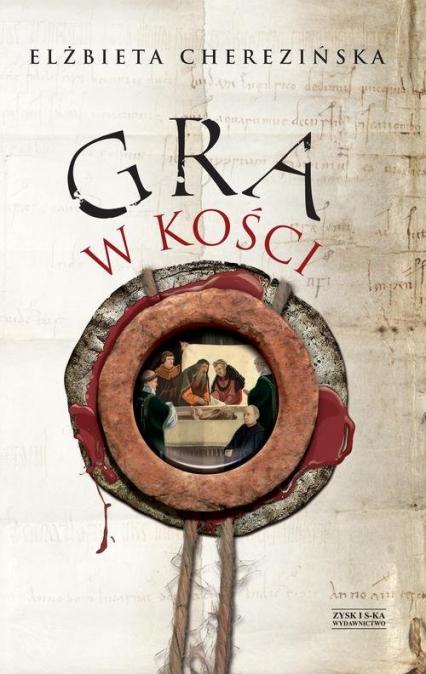 Gra w kości - Elżbieta Cherezińska | okładka