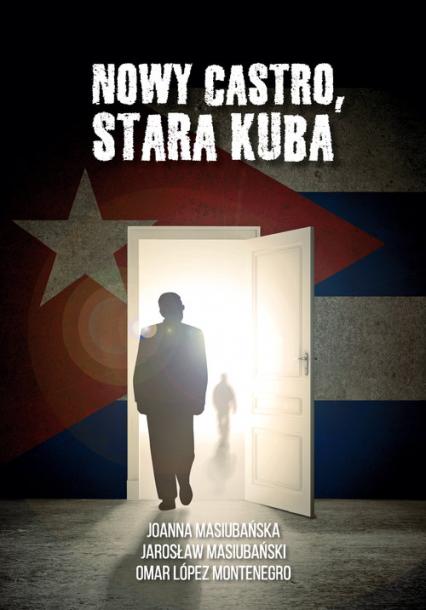 Nowy Castro, stara Kuba - Joanna Masiubańska, Jarosław Masiubański Omar López Montenegro | okładka