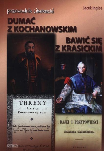 Dumać z Kochanowskim Bawić się z Krasickim - Jacek Inglot | okładka