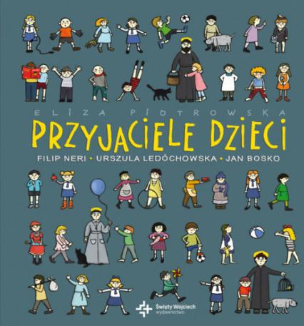 Przyjaciele dzieci Filip Neri, Urszula Ledóchowska, Jan Bosko - Eliza Piotrowska | okładka