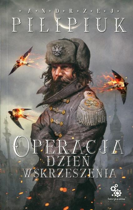 Operacja Dzień Wskrzeszenia - Andrzej Pilipiuk   okładka
