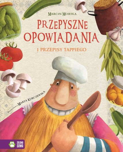 Tappi i przyjaciele Przepyszne opowiadania Przepisy Tappiego - Marcin Mortka | okładka