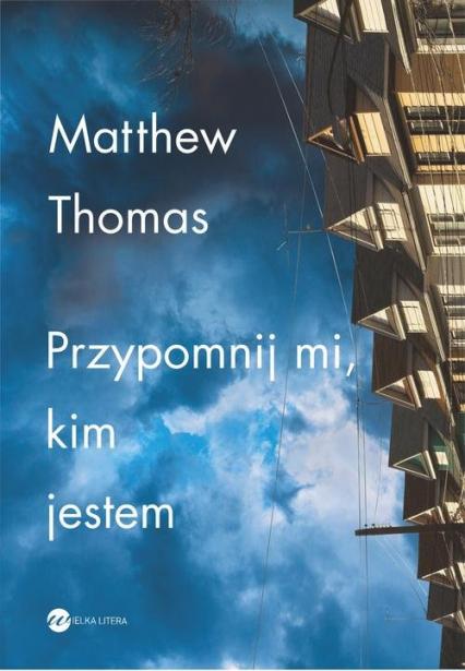 Przypomnij mi kim jestem - Matthew Thomas | okładka