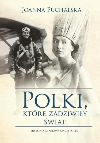 Polki, które zadziwiły świat Historia 13 niezwykłych Polek - Joanna Puchalska   okładka