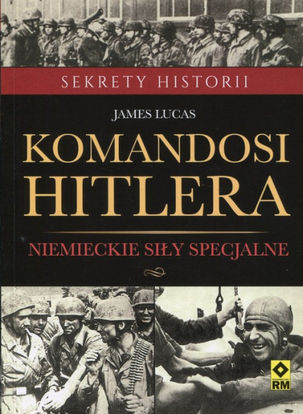 Komandosi Hiltera Niemieckie siły specjalne - James Lucas | okładka
