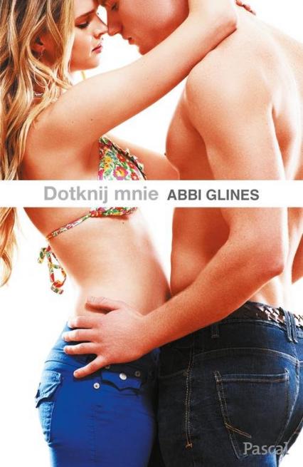 Dotknij mnie - Abbi Glines | okładka