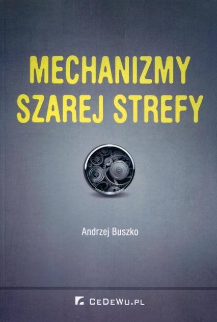Mechanizmy szarej strefy - Andrzej Buszko | okładka