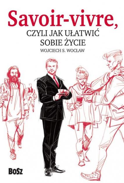 Savoir vivre czyli jak ułatwić sobie życie - Wojciech Wocław   okładka