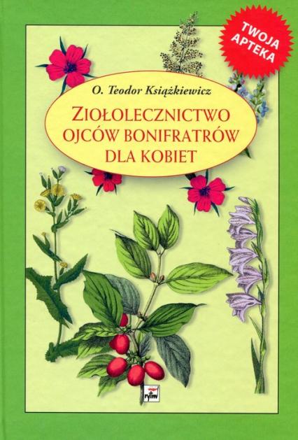 Ziołolecznictwo Ojców Bonifratrów dla kobiet - Teodor Książkiewicz   okładka