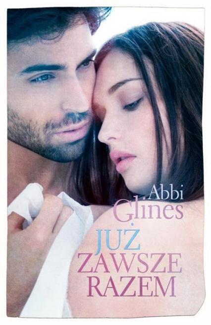 Już zawsze razem - Abbi Glines | okładka