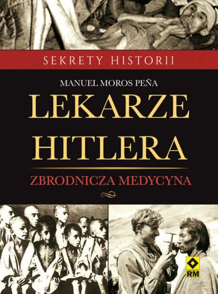 Lekarze Hitlera Zbrodnicza medycyna - Pena Manuel Moros | okładka