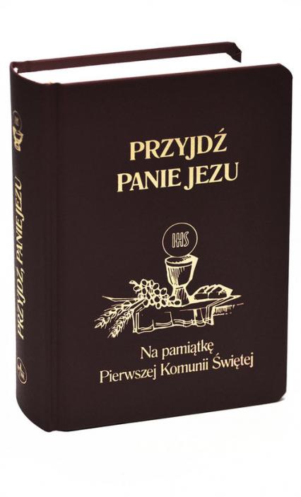 Przyjdź Panie Jezu kolor czarny Na pamiątkę Pierwszej Komunii Świętej - Groń  Stanisław   okładka