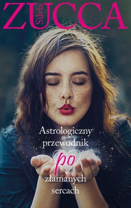 Astrologiczny przewodnik po złamanych sercach - Silvia Zucca | okładka
