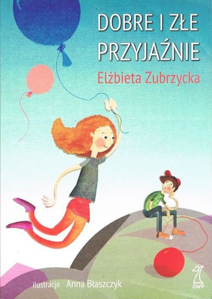 Dobre i złe przyjaźnie - Elżbieta Zubrzycka | okładka