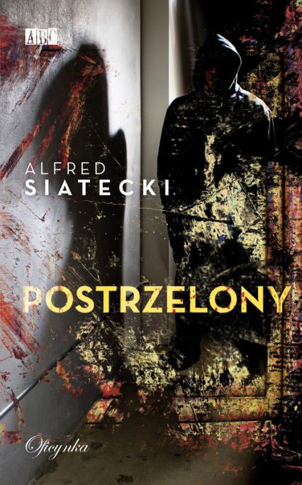 Postrzelony - Alfred Siatecki | okładka