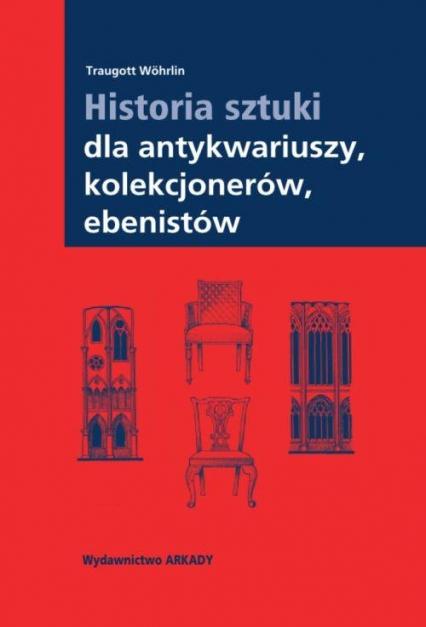 Historia sztuki dla antykwariuszy kolekcjonerów ebenistów - Traugott Wöhrlin | okładka