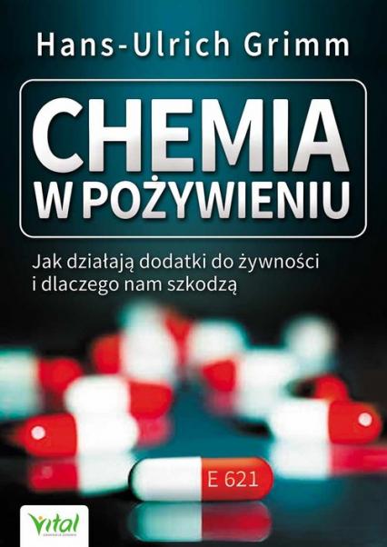 Chemia w pożywieniu Jak działają dodatki do żywności i dlaczego nam szkodzą - Hans-Ulrich Grimm | okładka