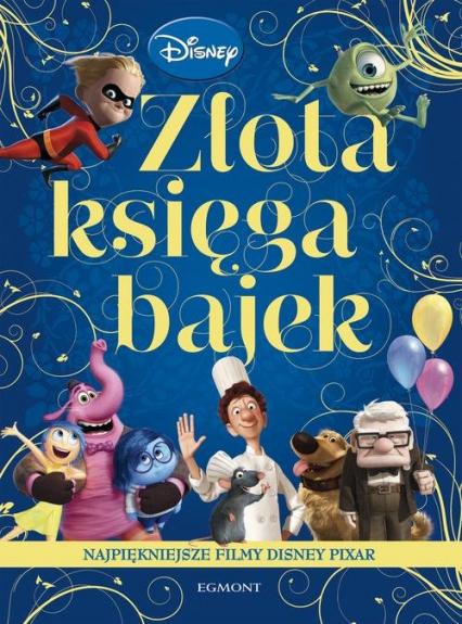 Złota Księga Bajek Najpiękniejsze filmy Disney Pixar - zbiorowe opracowanie | okładka