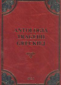 Antologia tragedii greckiej Antygona, Król Edyp, Prometeusz skowany, Oresteja -  | okładka