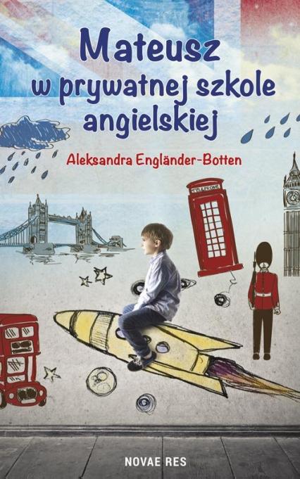 Mateusz w prywatnej szkole angielskiej - Aleksandra Englander-Botten | okładka