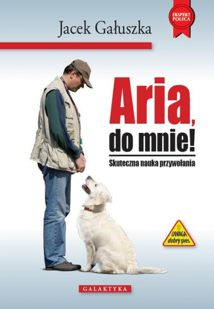 Aria, do mnie! Skuteczna nauka przywołania - Jacek Gałuszka | okładka